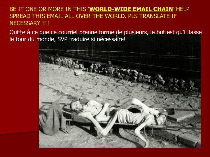 uitte à ce que ce courriel prenne forme de plusieurs, le but est qu'il fasse le tour du monde, SVP traduire si nécessaire!