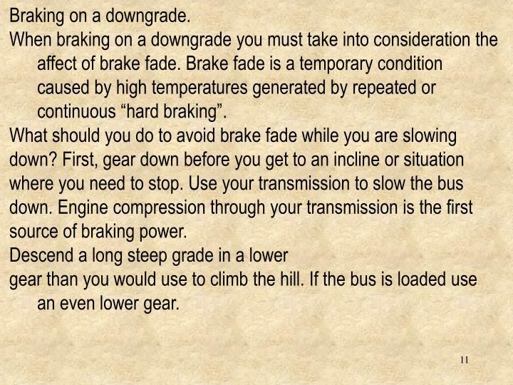 Braking on a downgrade.