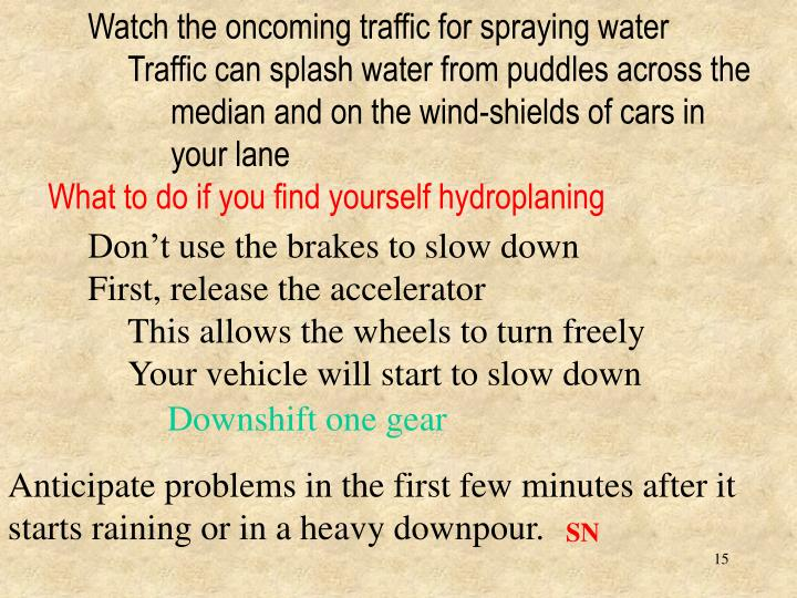 Watch the oncoming traffic for spraying water