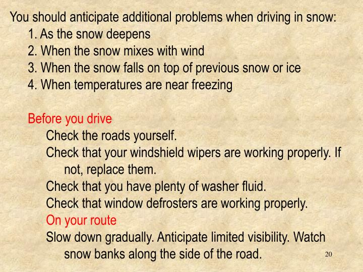 You should anticipate additional problems when driving in snow: