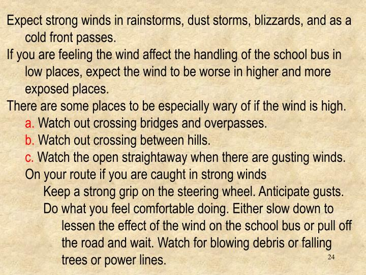 Expect strong winds in rainstorms, dust storms, blizzards, and as a cold front passes.