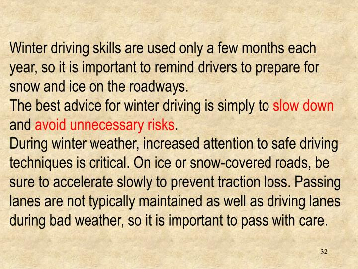 Winter driving skills are used only a few months each year, so it is important to remind drivers to prepare for snow and ice on the roadways.