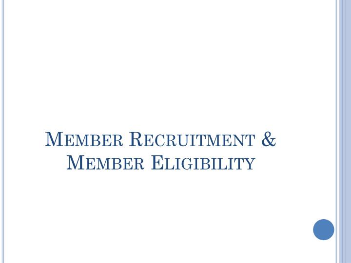 Member Recruitment & Member Eligibility