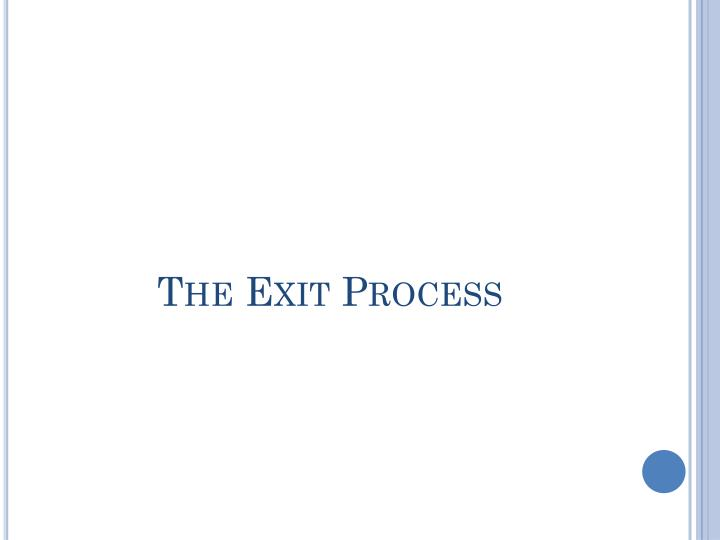 The Exit Process
