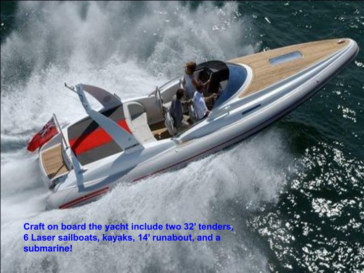 Craft on board the yacht include two 32' tenders, 6 Laser sailboats, kayaks, 14' runabout, and a submarine!