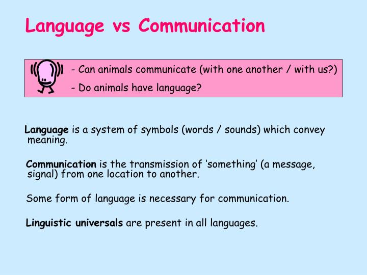 communication vs language Communication versus language humans have the ability to encode and develop abstract ideas and engage in problem solving it is this ability that allows man to use.