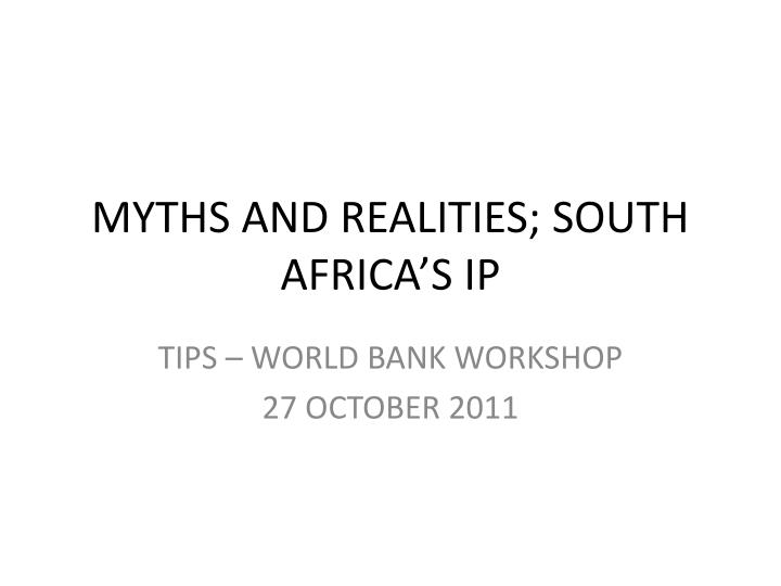 Myths and realities south africa s ip