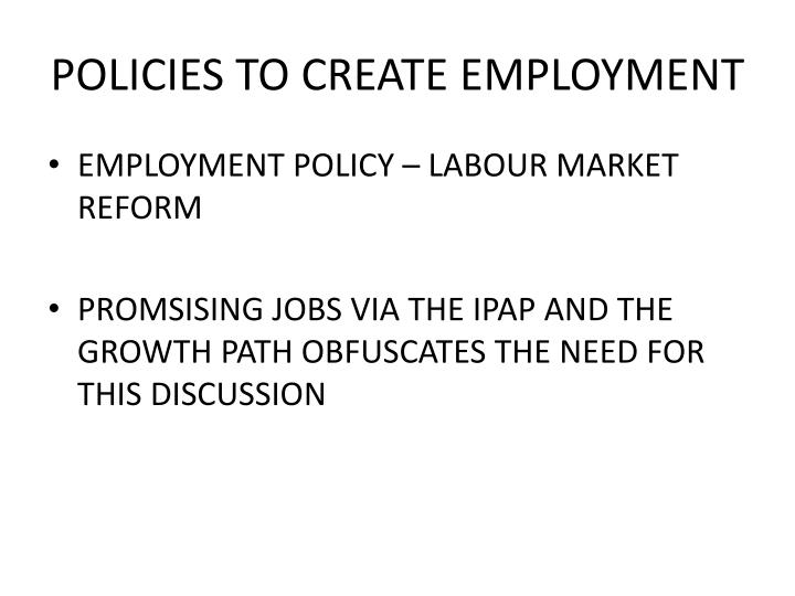 POLICIES TO CREATE EMPLOYMENT