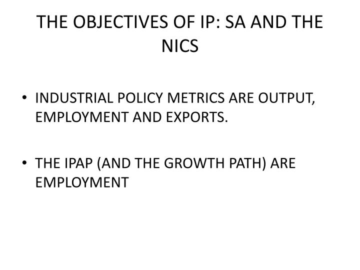 THE OBJECTIVES OF IP: SA AND THE NICS