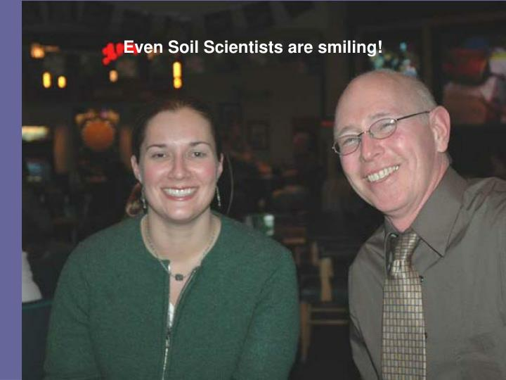 Even Soil Scientists are smiling!