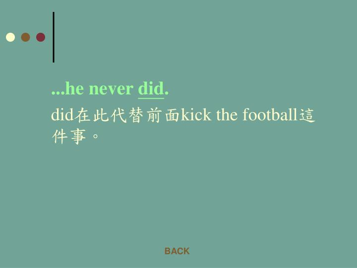 ...he never