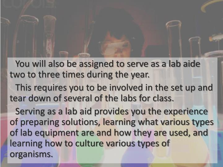 You will also be assigned to serve as a lab aide two to three times during the year.