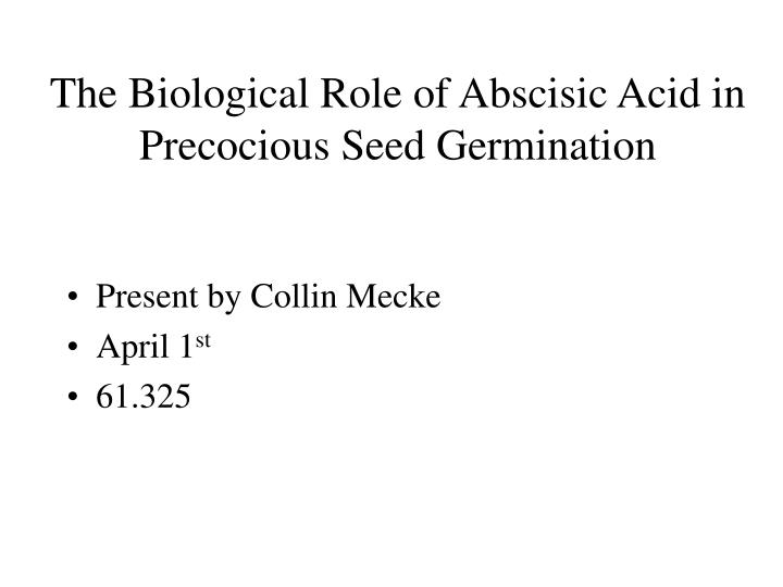 The biological role of abscisic acid in precocious seed germination