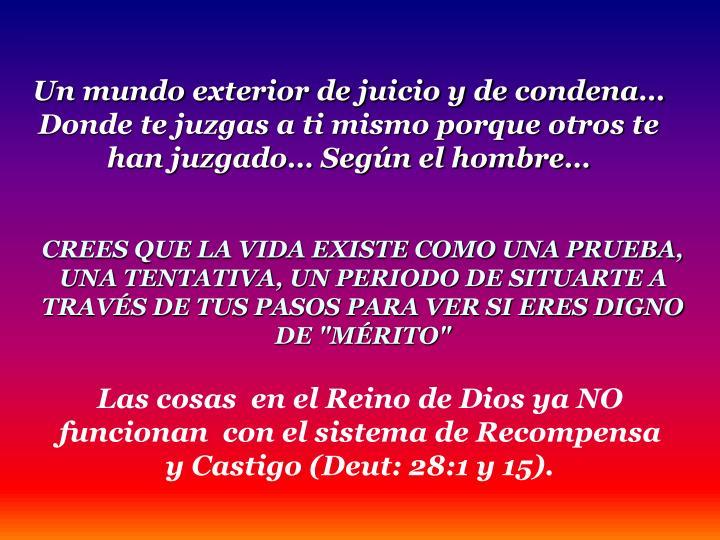 Un mundo exterior de juicio y de condena  Donde te juzgas a ti mismo porque otros te han juzgado Segn el hombre