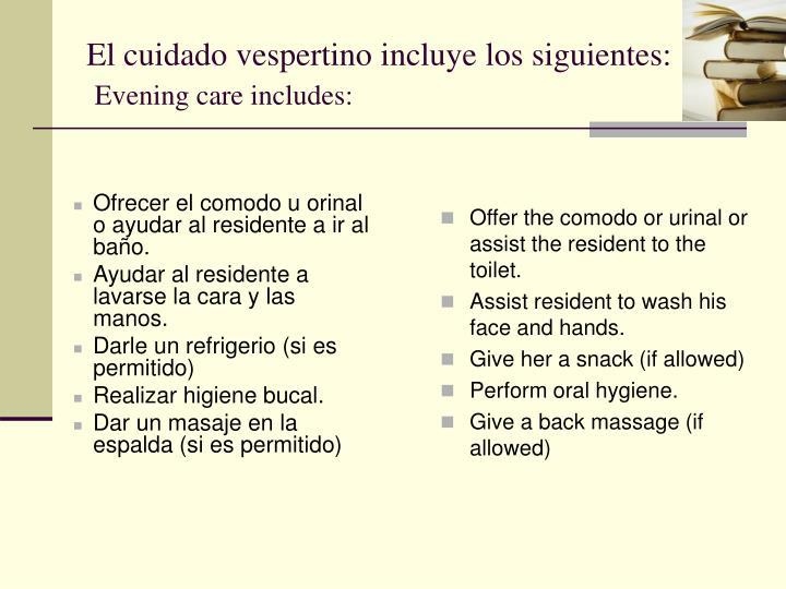 Ofrecer el comodo u orinal o ayudar al residente a ir al baño.