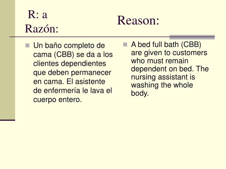 Un baño completo de cama (CBB) se da a los clientes dependientes que deben permanecer en cama. El asistente de enfermería le lava el cuerpo entero.