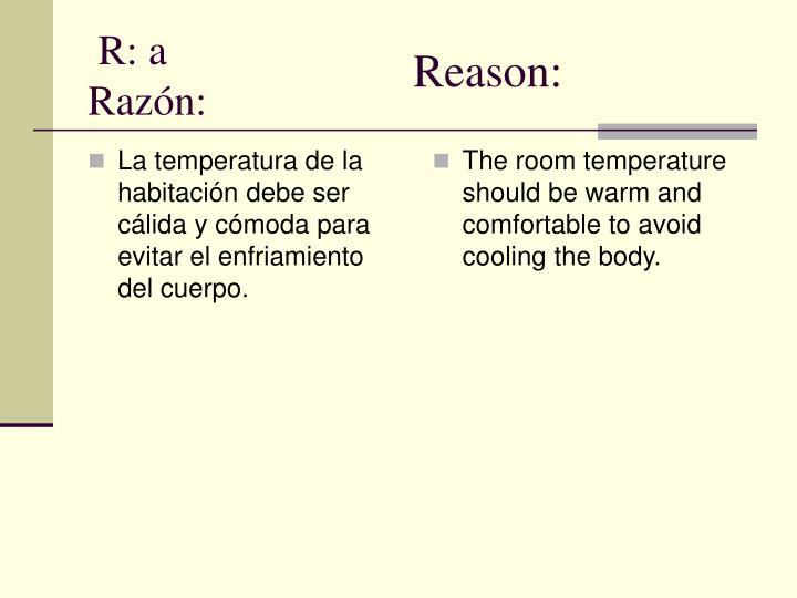 La temperatura de la habitación debe ser cálida y cómoda para evitar el enfriamiento del cuerpo.
