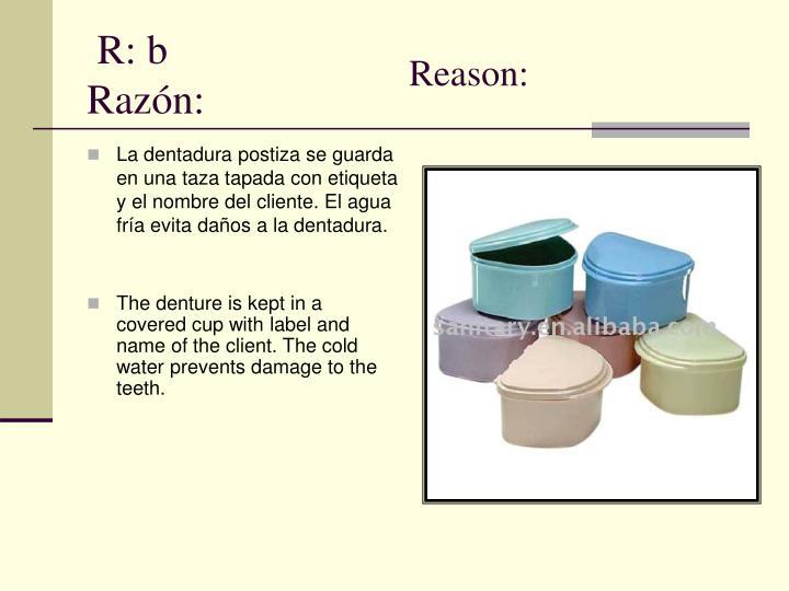 La dentadura postiza se guarda en una taza tapada con etiqueta y el nombre del cliente. El agua fría evita daños a la dentadura.