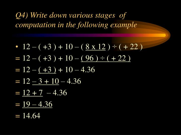 Q4) Write down various stages  of computation in the following example