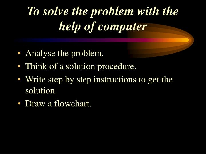 To solve the problem with the help of computer