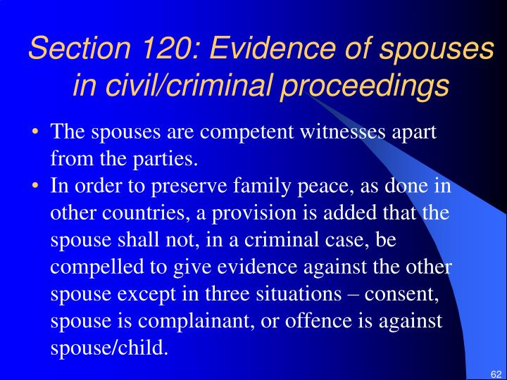 Section 120: Evidence of spouses in civil/criminal proceedings