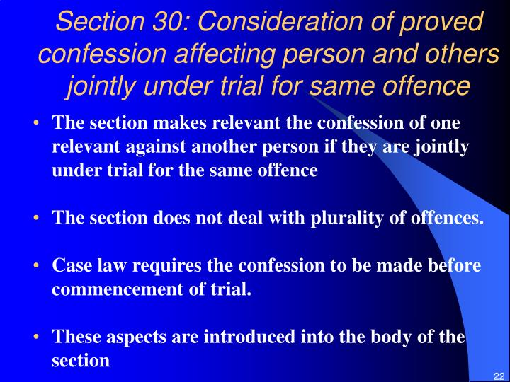 Section 30: Consideration of proved confession affecting person and others jointly under trial for same offence