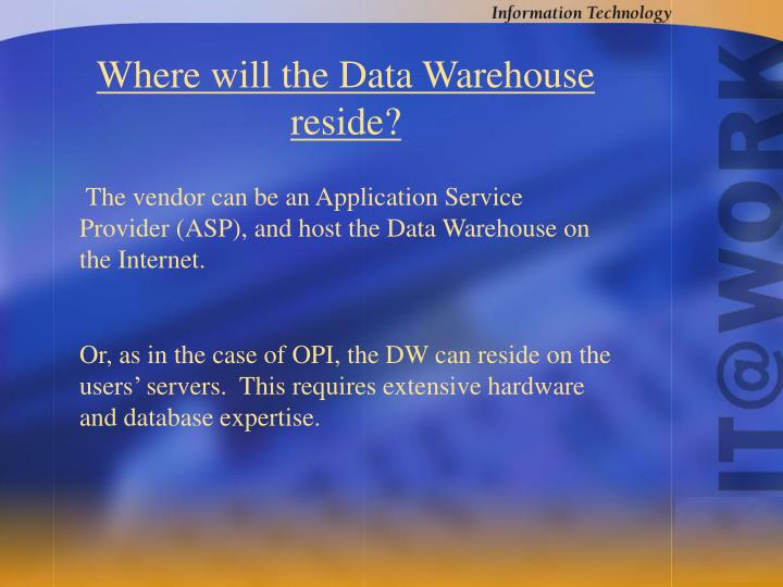Where will the Data Warehouse reside?
