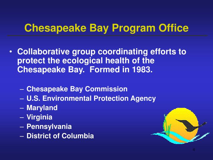 Collaborative group coordinating efforts to protect the ecological health of the Chesapeake Bay.  Formed in 1983.