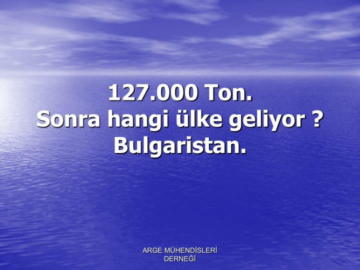 127.000 Ton.