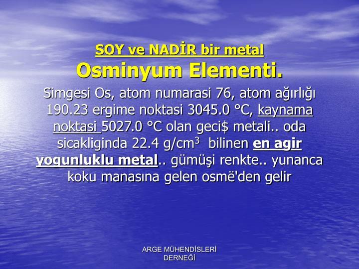 SOY ve NADİR bir metal