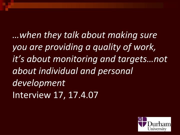 …when they talk about making sure you are providing a quality of work, it's about monitoring and targets…not about individual and personal development
