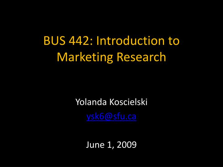 Bus 442 introduction to marketing research