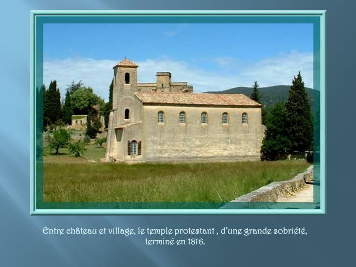 Entre château et village, le temple protestant , d'une grande sobriété, terminé en 1816.