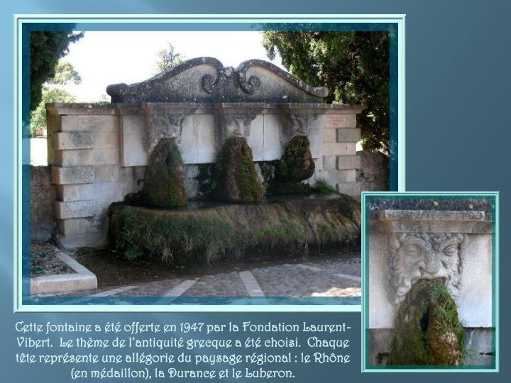 Cette fontaine a été offerte en 1947 par la Fondation Laurent-