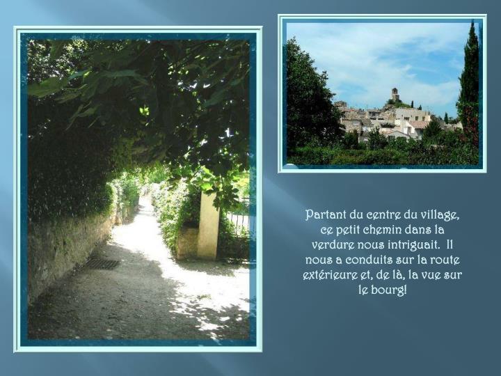 Partant du centre du village, ce petit chemin dans la verdure nous intriguait.  Il nous a conduits sur la route extérieure