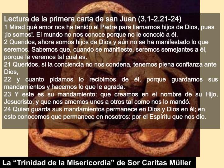 Lectura de la primera carta de san Juan (3,1-2.21-24)