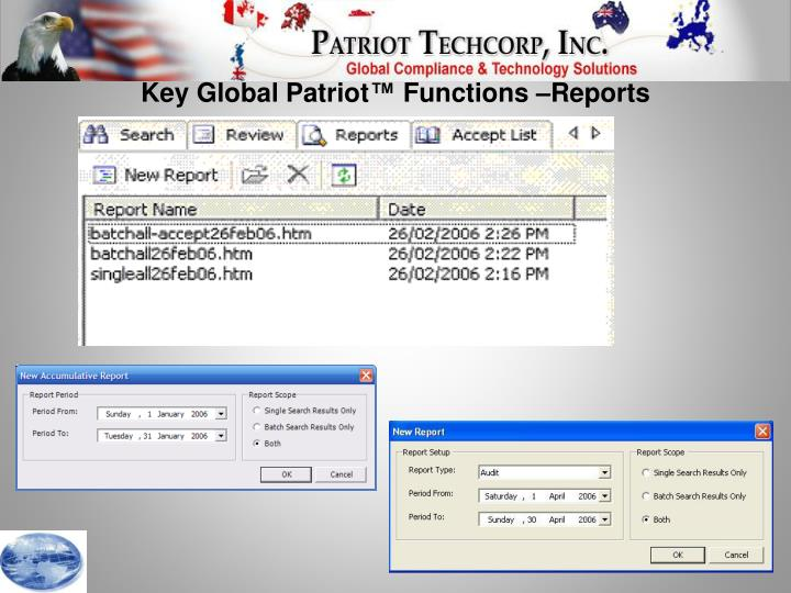 Key Global Patriot™ Functions –Reports