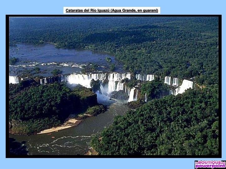 Cataratas del Río Iguazú (Agua Grande, en guaraní)