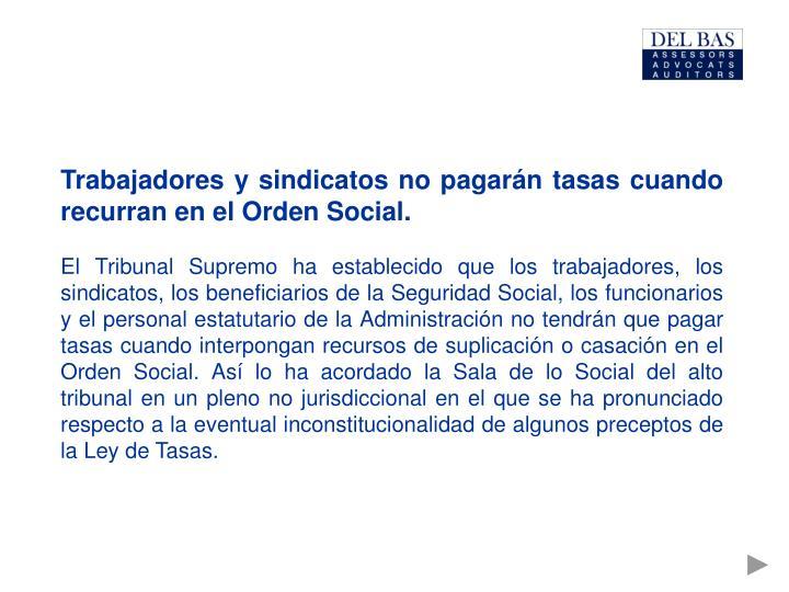 Trabajadores y sindicatos no pagarán tasas cuando recurran en el Orden Social.