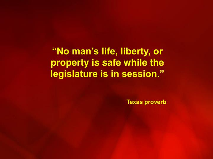 """No man's life, liberty, or property is safe while the legislature is in session."""
