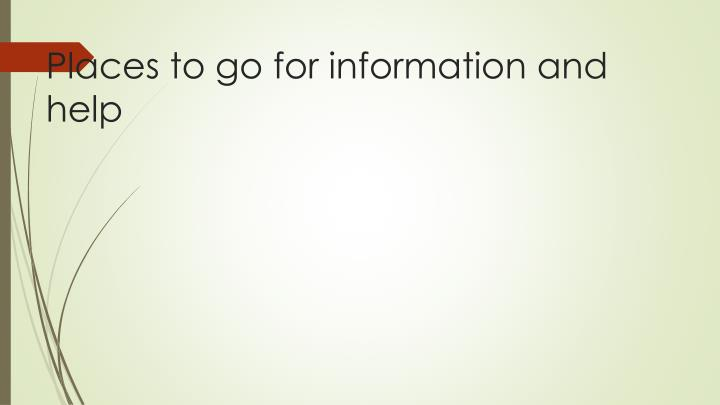 Places to go for information and help