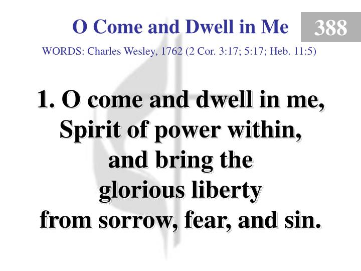 O come and dwell in me 1