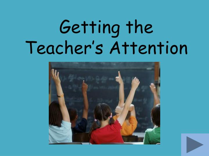 getting the teacher s attention