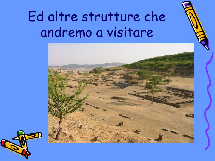 Ed altre strutture che andremo a visitare