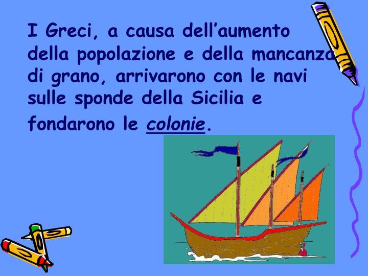 I Greci, a causa dell'aumento della popolazione e della mancanza di grano, arrivarono con le navi sulle sponde della Sicilia e fondarono le