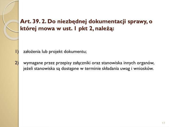 Art. 39. 2. Do niezbędnej dokumentacji sprawy, o której mowa w ust. 1