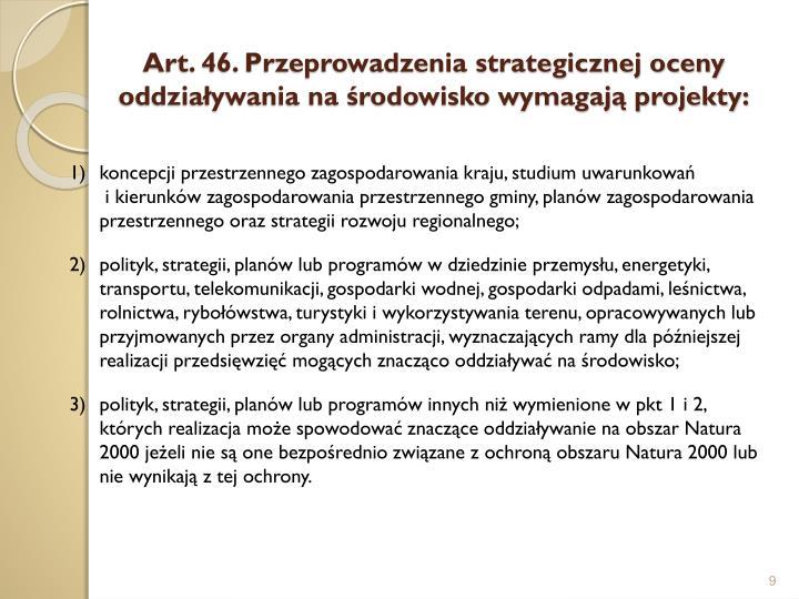 Art. 46. Przeprowadzenia strategicznej oceny oddziaływania na środowisko wymagają projekty: