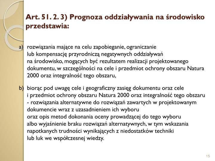 Art. 51. 2. 3) Prognoza oddziaływania na środowisko przedstawia: