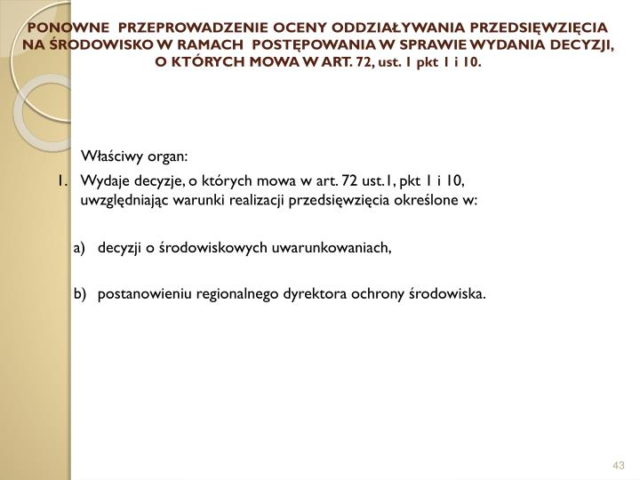 PONOWNE  PRZEPROWADZENIE OCENY ODDZIAŁYWANIA PRZEDSIĘWZIĘCIA NA ŚRODOWISKO W RAMACH  POSTĘPOWANIA W SPRAWIE WYDANIA DECYZJI, O KTÓRYCH MOWA W ART. 72, ust. 1 pkt 1 i 10.