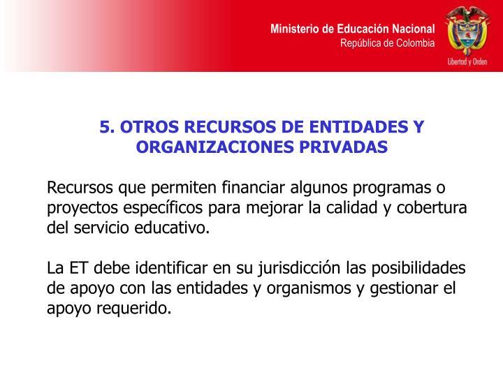 5. OTROS RECURSOS DE ENTIDADES Y ORGANIZACIONES PRIVADAS